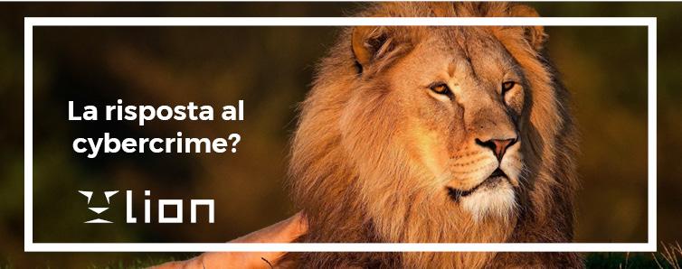 La nostra risposta al Cybercrime? Il ruggito del leone!