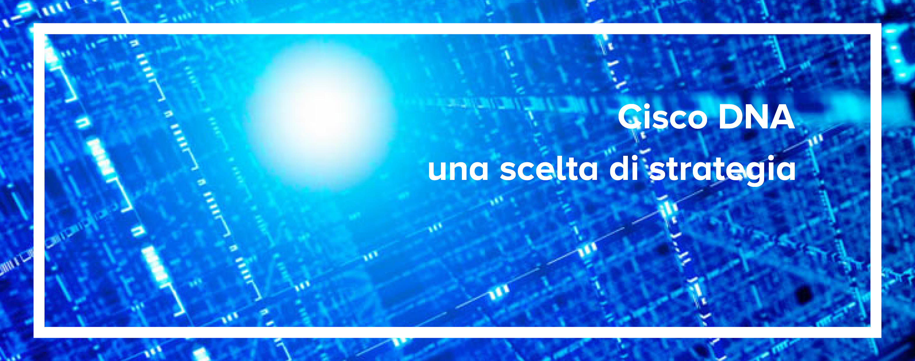 Cisco DNA, l'architettura per le reti IT aziendali strategiche. L'intervista.