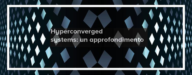 Sistemi iperconvergenti: un approfondimento