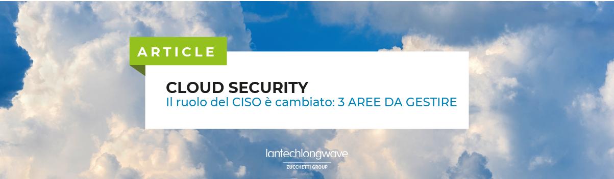 Cloud Security, il ruolo del CISO è cambiato: 3 aree da gestire subito