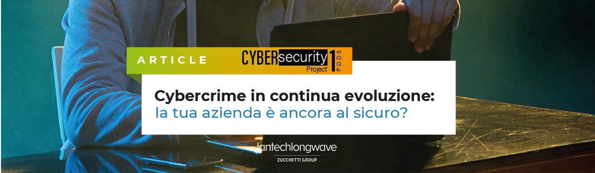 Cybercrime in continua evoluzione: la tua azienda è ancora al sicuro?