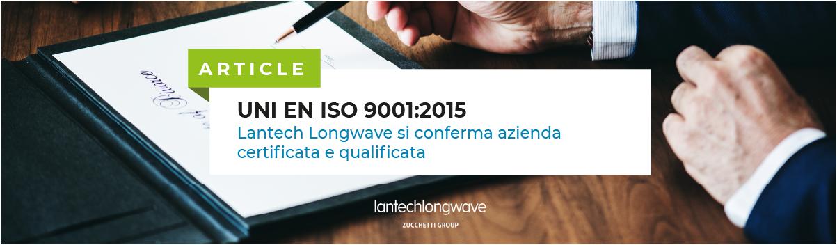 Lantech Longwave, confermato lo status di azienda certificata UNI EN ISO 9001:2015