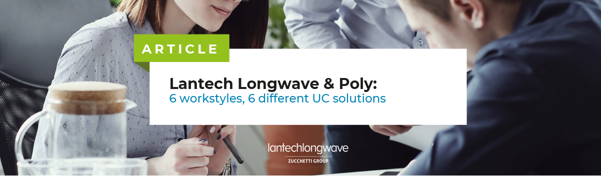 Lantech Longwave & Poly: 6 workstyles, 6 different UC solutions