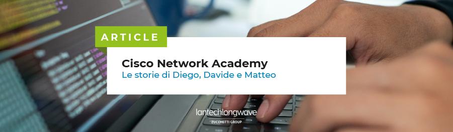Cisco Network Academy 2021: le storie di Davide, Diego e Matteo