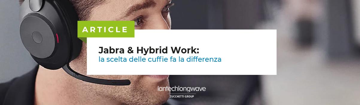 Jabra & Hybrid Work: la scelta delle cuffie fa la differenza